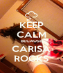 KEEP CALM BECAUSE CARISA ROCKS - Personalised Poster A4 size