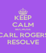 KEEP CALM BECAUSE CARL ROGERS RESOLVE - Personalised Poster A4 size