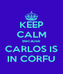 KEEP CALM Because CARLOS IS IN CORFU - Personalised Poster A4 size