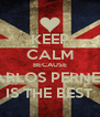 KEEP CALM BECAUSE CARLOS PERNETT IS THE BEST - Personalised Poster A4 size