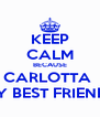 KEEP CALM BECAUSE CARLOTTA  IS MY BEST FRIENDS :3 - Personalised Poster A4 size