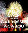 KEEP CALM because CARROSSEL ACABOU - Personalised Poster A4 size