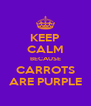 KEEP CALM BECAUSE CARROTS ARE PURPLE - Personalised Poster A4 size