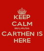 KEEP CALM BECAUSE CARTHEN IS HERE - Personalised Poster A4 size