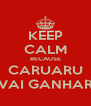 KEEP CALM BECAUSE CARUARU VAI GANHAR - Personalised Poster A4 size