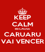 KEEP CALM BECAUSE CARUARU VAI VENCER - Personalised Poster A4 size