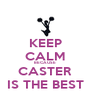 KEEP CALM BECAUSE CASTER IS THE BEST - Personalised Poster A4 size