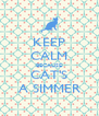 KEEP CALM BECAUSE CAT'S A SIMMER - Personalised Poster A4 size