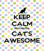 KEEP CALM BECAUSE CAT'S AWESOME - Personalised Poster A4 size