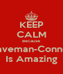 KEEP CALM Because Caveman-Connor Is Amazing - Personalised Poster A4 size