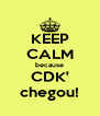 KEEP CALM because CDK' chegou! - Personalised Poster A4 size