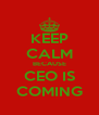 KEEP CALM BECAUSE CEO IS COMING - Personalised Poster A4 size
