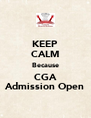 KEEP CALM Because CGA Admission Open - Personalised Poster A4 size