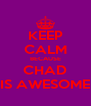 KEEP CALM BECAUSE CHAD IS AWESOME - Personalised Poster A4 size