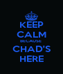 KEEP CALM BECAUSE  CHAD'S HERE - Personalised Poster A4 size