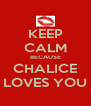 KEEP CALM BECAUSE CHALICE LOVES YOU - Personalised Poster A4 size