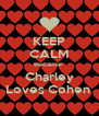KEEP CALM Because  Charley Loves Cohen  - Personalised Poster A4 size