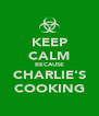 KEEP CALM BECAUSE CHARLIE'S COOKING - Personalised Poster A4 size