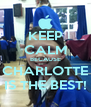 KEEP CALM BECAUSE CHARLOTTE IS THE BEST! - Personalised Poster A4 size