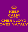 KEEP CALM BECAUSE CHER LLOYD LOVES NATALYA - Personalised Poster A4 size