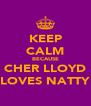 KEEP CALM BECAUSE CHER LLOYD LOVES NATTY - Personalised Poster A4 size