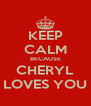 KEEP CALM BECAUSE CHERYL LOVES YOU - Personalised Poster A4 size