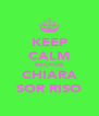 KEEP CALM BECAUSE CHIARA SOR RISO - Personalised Poster A4 size