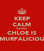 KEEP CALM because CHLOE IS SMURFALICIOUS - Personalised Poster A4 size