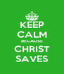 KEEP CALM BECAUSE CHRIST SAVES - Personalised Poster A4 size