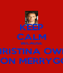 KEEP CALM BECAUSE CHRISTINA OWNS ASTON MERRYGOLD - Personalised Poster A4 size