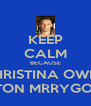 KEEP CALM BECAUSE CHRISTINA OWNS ASTON MRRYGOLD! - Personalised Poster A4 size