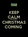 KEEP CALM BECAUSE CHRISTMAS COMING  - Personalised Poster A4 size
