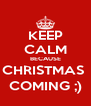 KEEP CALM BECAUSE CHRISTMAS  COMING ;) - Personalised Poster A4 size