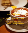 KEEP CALM BECAUSE COFFE DOESN'T ASK SILLY QUESTIONS.  COFFEE UNDERSTANDS - Personalised Poster A4 size