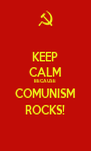 KEEP CALM BECAUSE COMUNISM ROCKS! - Personalised Poster A4 size