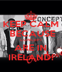 KEEP CALM  BECAUSE CONCEPT ARE IN IRELAND! - Personalised Poster A4 size