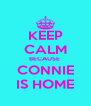 KEEP CALM BECAUSE  CONNIE IS HOME - Personalised Poster A4 size