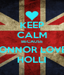 KEEP CALM BECAUSE CONNOR LOVES HOLLI - Personalised Poster A4 size