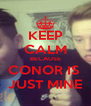 KEEP CALM BECAUSE CONOR IS  JUST MINE - Personalised Poster A4 size