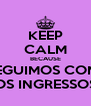 KEEP CALM BECAUSE CONSEGUIMOS COMPRAR OS INGRESSOS - Personalised Poster A4 size