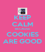 KEEP CALM BECAUSE COOKIES ARE GOOD - Personalised Poster A4 size