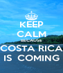 KEEP CALM BECAUSE COSTA RICA IS  COMING - Personalised Poster A4 size