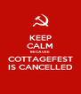 KEEP CALM BECAUSE COTTAGEFEST IS CANCELLED - Personalised Poster A4 size