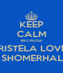 KEEP CALM BECAUSE CRISTELA LOVES IAN SHOMERHALDER - Personalised Poster A4 size