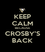 KEEP CALM BECAUSE CROSBY'S BACK - Personalised Poster A4 size