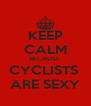 KEEP CALM BECAUSE  CYCLISTS  ARE SEXY - Personalised Poster A4 size
