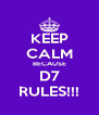 KEEP CALM BECAUSE D7 RULES!!! - Personalised Poster A4 size