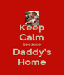 Keep Calm because Daddy's Home - Personalised Poster A4 size
