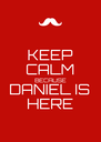 KEEP CALM BECAUSE DANIEL IS HERE - Personalised Poster A4 size