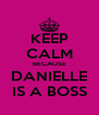 KEEP CALM BECAUSE DANIELLE IS A BOSS - Personalised Poster A4 size